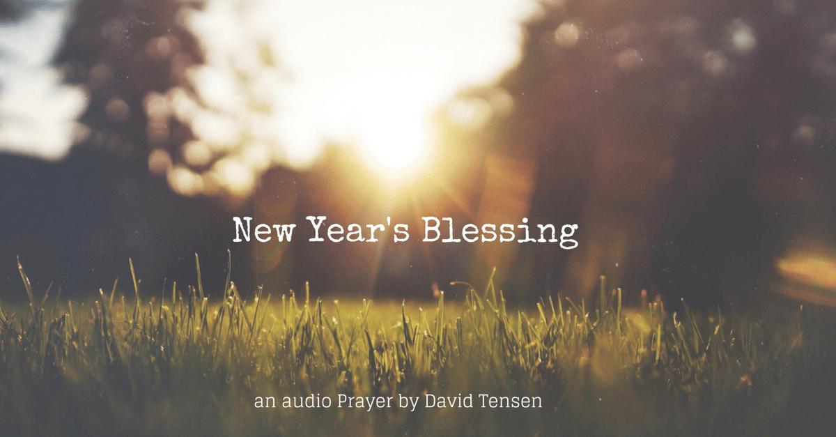 New Year\'s Blessing – An Audio Prayer – 2014-15 – davidtensen.com